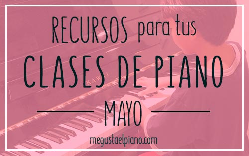 Recursos para clases de piano: Mayo 2016