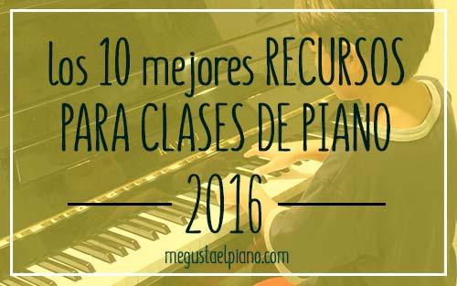 Los diez mejores recursos para mis clases de piano de 2016