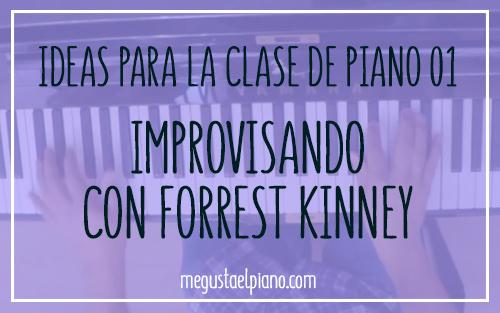 Ideas para la clase de piano 01: Improvisando con Forrest Kinney