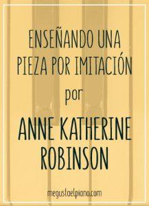 Enseñando una pieza por imitación por Anne Katherine Robinson