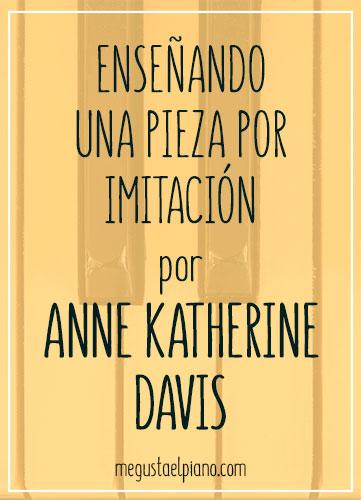 Enseñando una pieza por imitación por Anne Katherine Davis